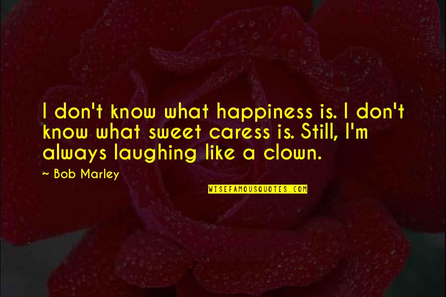 Eid Ul Fitr Blessings Quotes By Bob Marley: I don't know what happiness is. I don't
