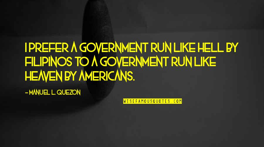 Eid Ul Fitr Blessings Quotes By Manuel L. Quezon: I prefer a government run like hell by