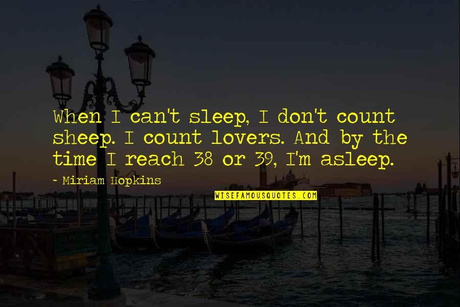 Eid Ul Fitr Blessings Quotes By Miriam Hopkins: When I can't sleep, I don't count sheep.