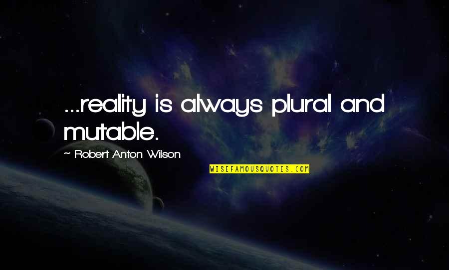 Eid Ul Fitr Blessings Quotes By Robert Anton Wilson: ...reality is always plural and mutable.