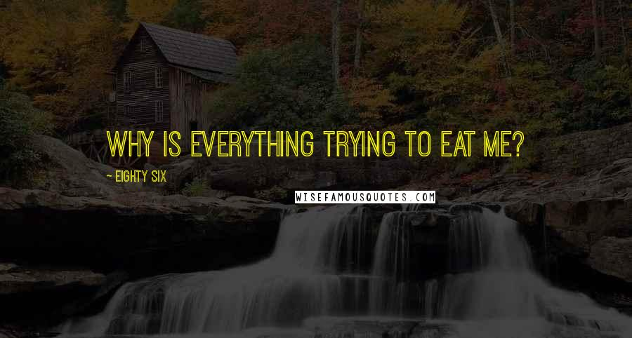 Eighty Six quotes: Why is everything trying to eat me?