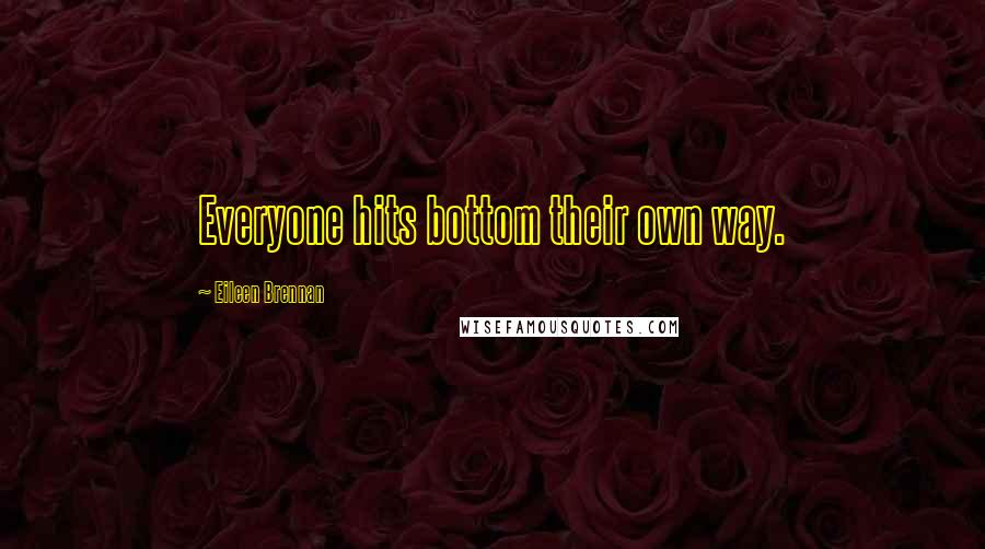 Eileen Brennan quotes: Everyone hits bottom their own way.