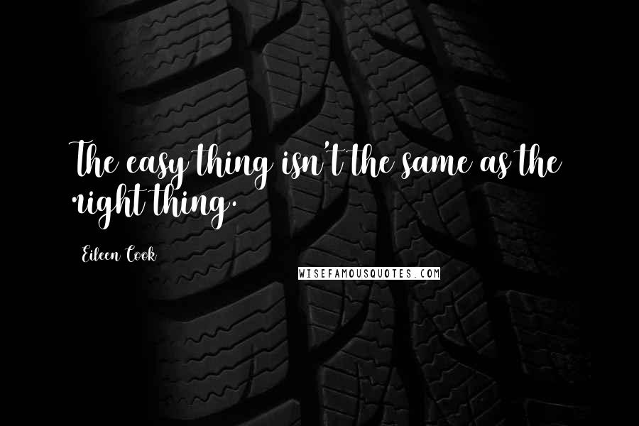 Eileen Cook quotes: The easy thing isn't the same as the right thing.