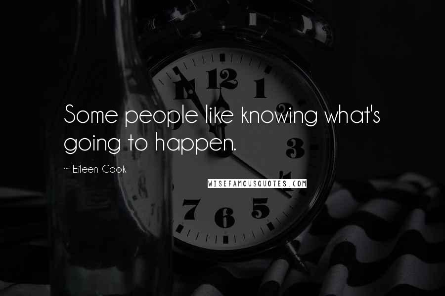Eileen Cook quotes: Some people like knowing what's going to happen.