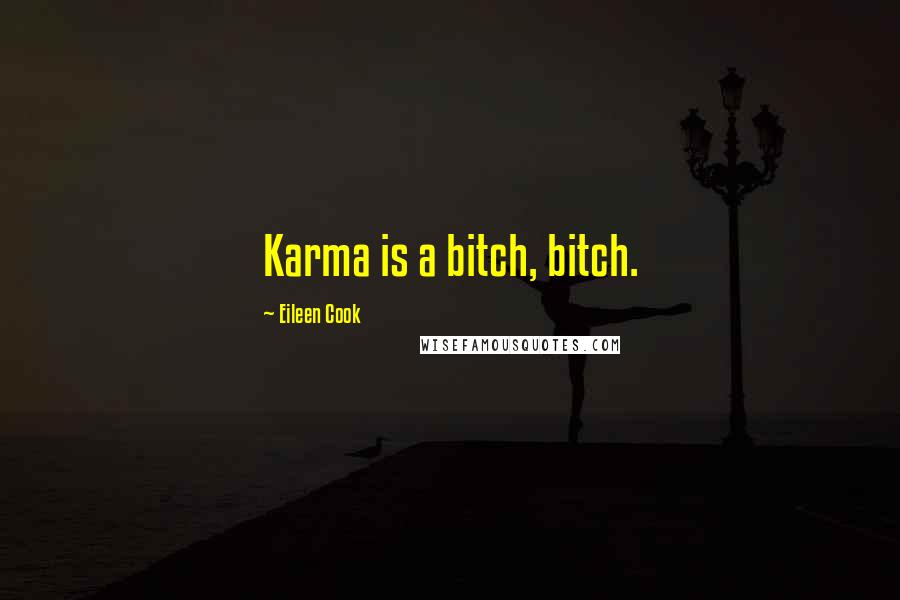 Eileen Cook quotes: Karma is a bitch, bitch.