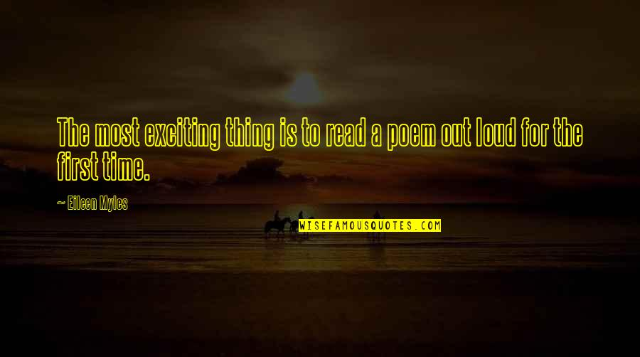 Eileen Myles Quotes By Eileen Myles: The most exciting thing is to read a