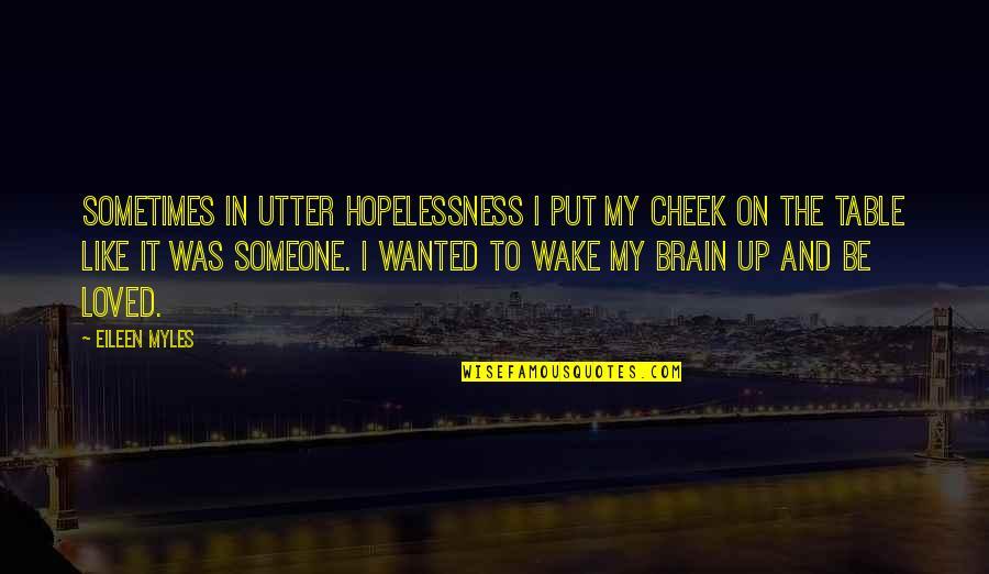 Eileen Myles Quotes By Eileen Myles: Sometimes in utter hopelessness I put my cheek