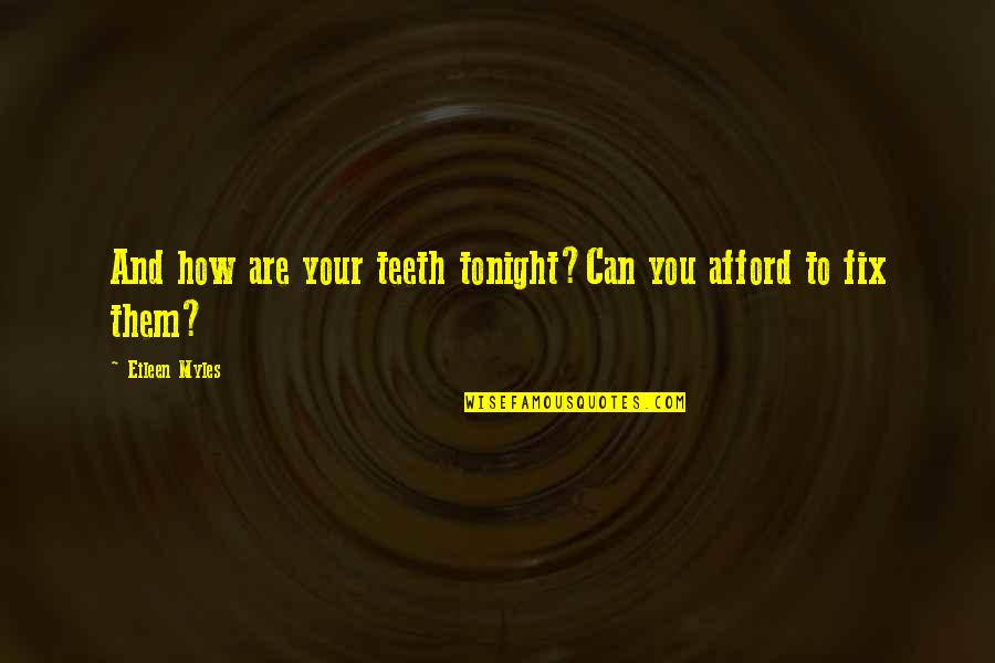 Eileen Myles Quotes By Eileen Myles: And how are your teeth tonight?Can you afford
