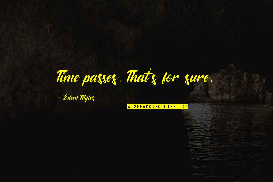 Eileen Myles Quotes By Eileen Myles: Time passes. That's for sure.