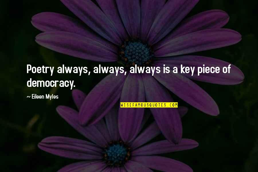 Eileen Myles Quotes By Eileen Myles: Poetry always, always, always is a key piece