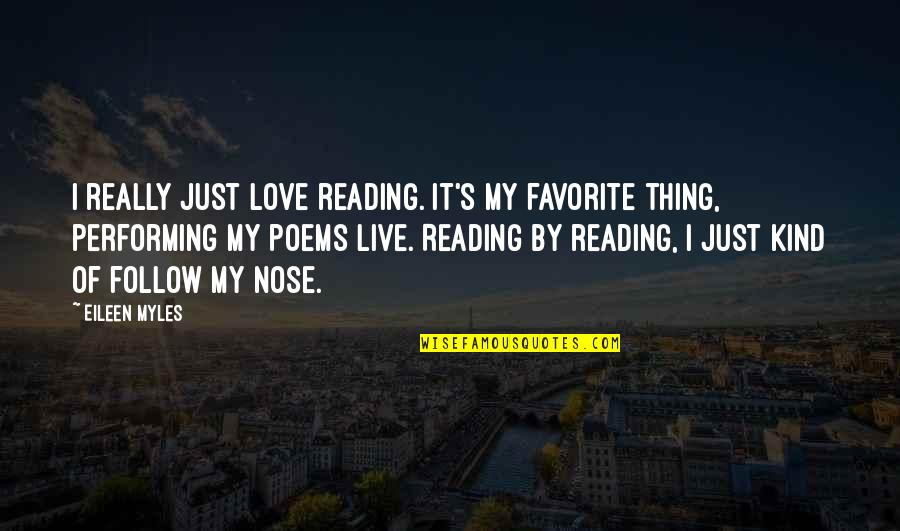 Eileen Myles Quotes By Eileen Myles: I really just love reading. It's my favorite