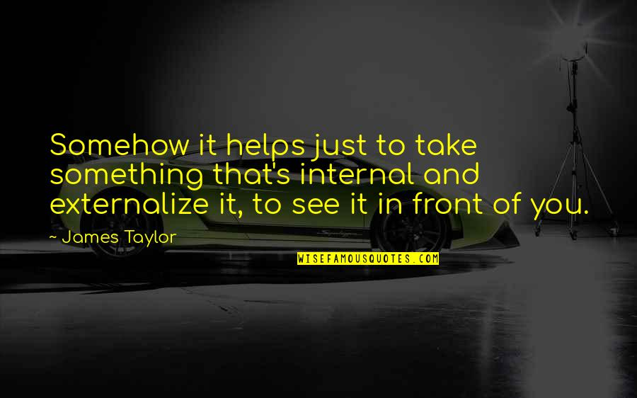 Ein Heldenleben Quotes By James Taylor: Somehow it helps just to take something that's