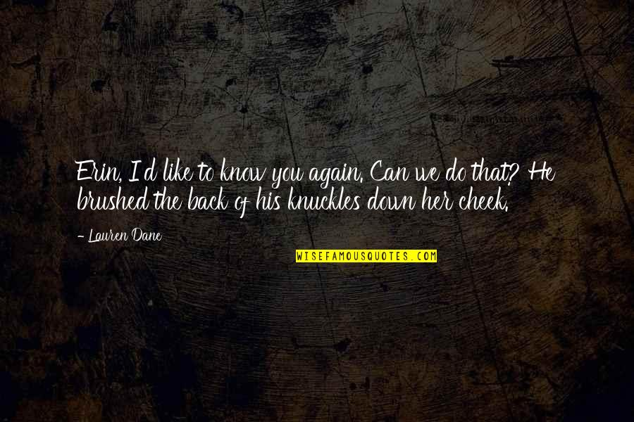 Ein Heldenleben Quotes By Lauren Dane: Erin, I'd like to know you again. Can