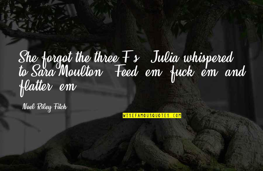 """Ein Heldenleben Quotes By Noel Riley Fitch: She forgot the three F's,"""" Julia whispered to"""