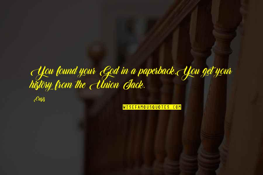 Ein Heldenleben Quotes By Oasis: You found your God in a paperback,You get