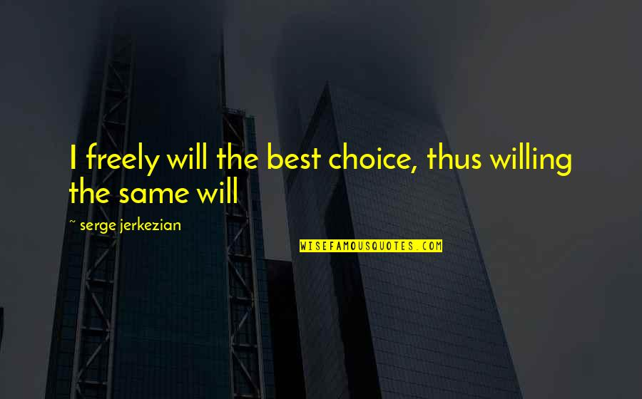 Ein Heldenleben Quotes By Serge Jerkezian: I freely will the best choice, thus willing