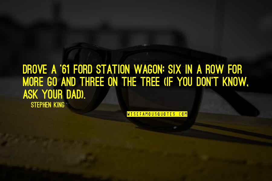 Ein Heldenleben Quotes By Stephen King: drove a '61 Ford station wagon: six in