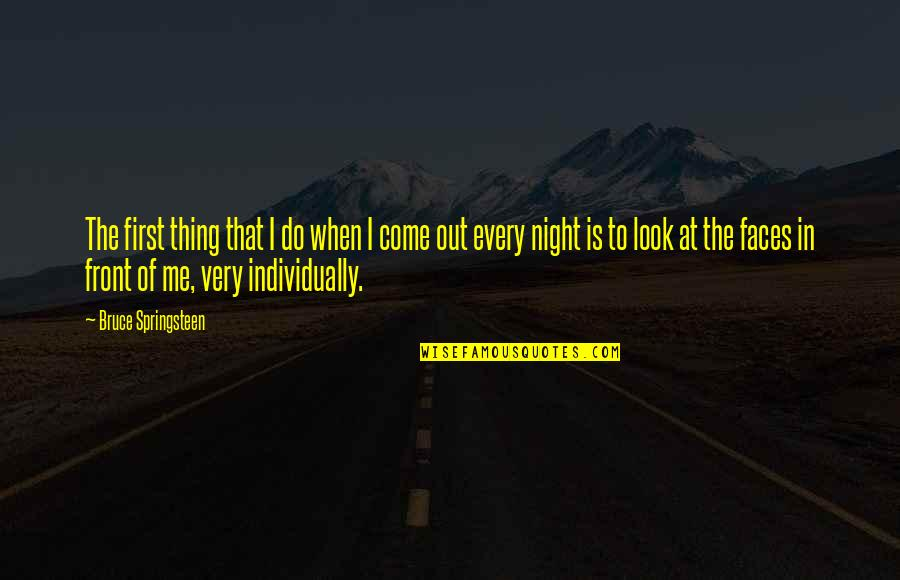 Einar Gerhardsen Quotes By Bruce Springsteen: The first thing that I do when I