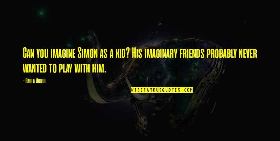 Einar Gerhardsen Quotes By Paula Abdul: Can you imagine Simon as a kid? His