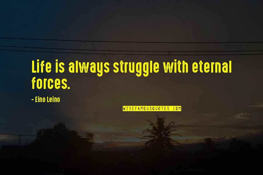 Eino Leino Quotes By Eino Leino: Life is always struggle with eternal forces.