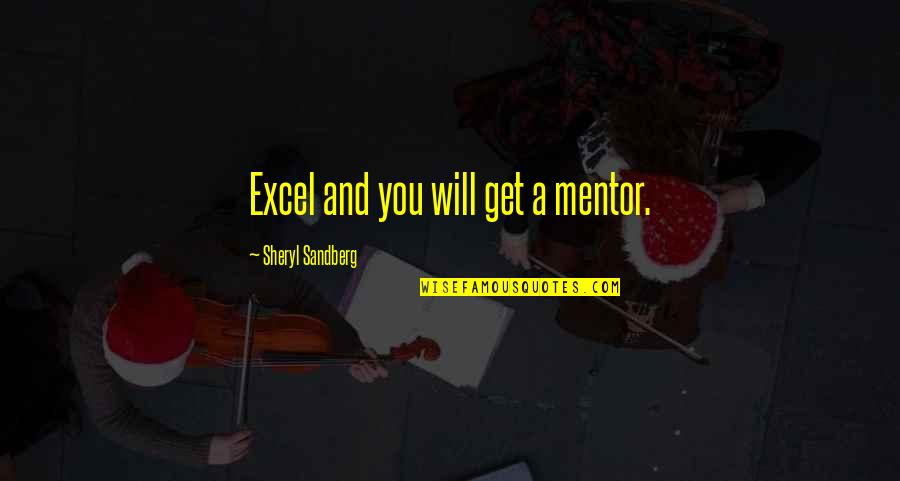 Einsatzgruppen Trial Quotes By Sheryl Sandberg: Excel and you will get a mentor.