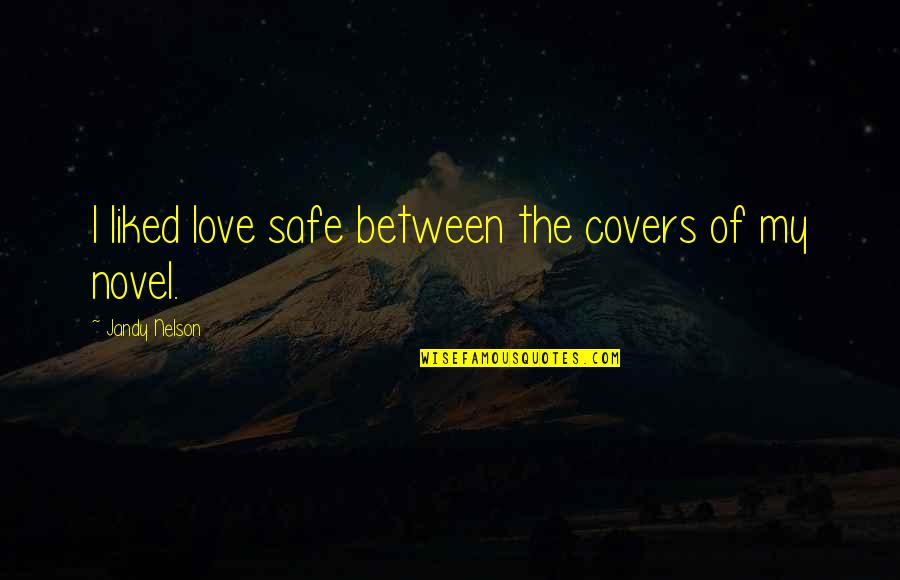 Einstein Quantum Physics Quotes By Jandy Nelson: I liked love safe between the covers of
