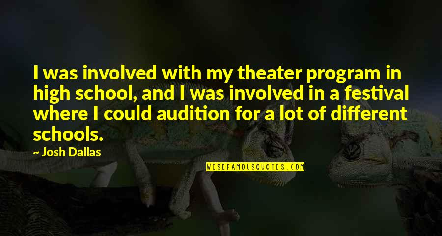 Einstein Quantum Physics Quotes By Josh Dallas: I was involved with my theater program in