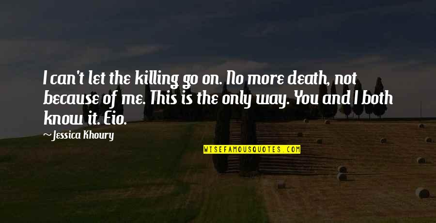 Eio Quotes By Jessica Khoury: I can't let the killing go on. No