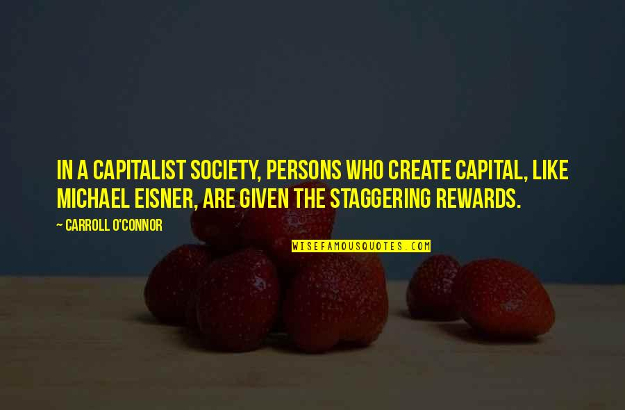 Eisner Quotes By Carroll O'Connor: In a capitalist society, persons who create capital,