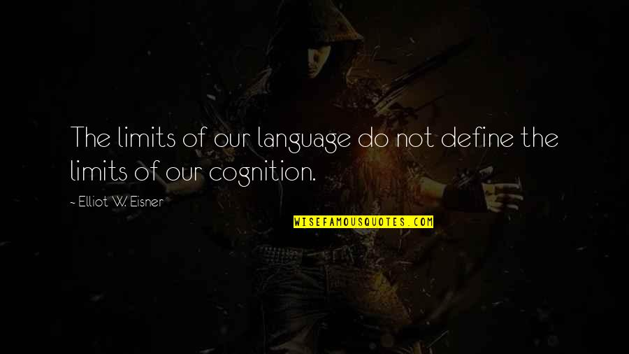 Eisner Quotes By Elliot W. Eisner: The limits of our language do not define