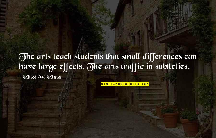 Eisner Quotes By Elliot W. Eisner: The arts teach students that small differences can