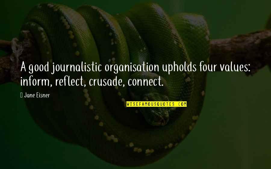 Eisner Quotes By Jane Eisner: A good journalistic organisation upholds four values: inform,