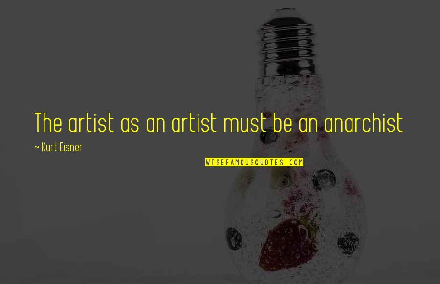 Eisner Quotes By Kurt Eisner: The artist as an artist must be an
