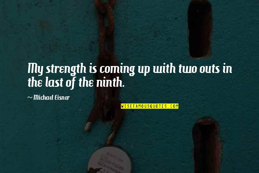 Eisner Quotes By Michael Eisner: My strength is coming up with two outs