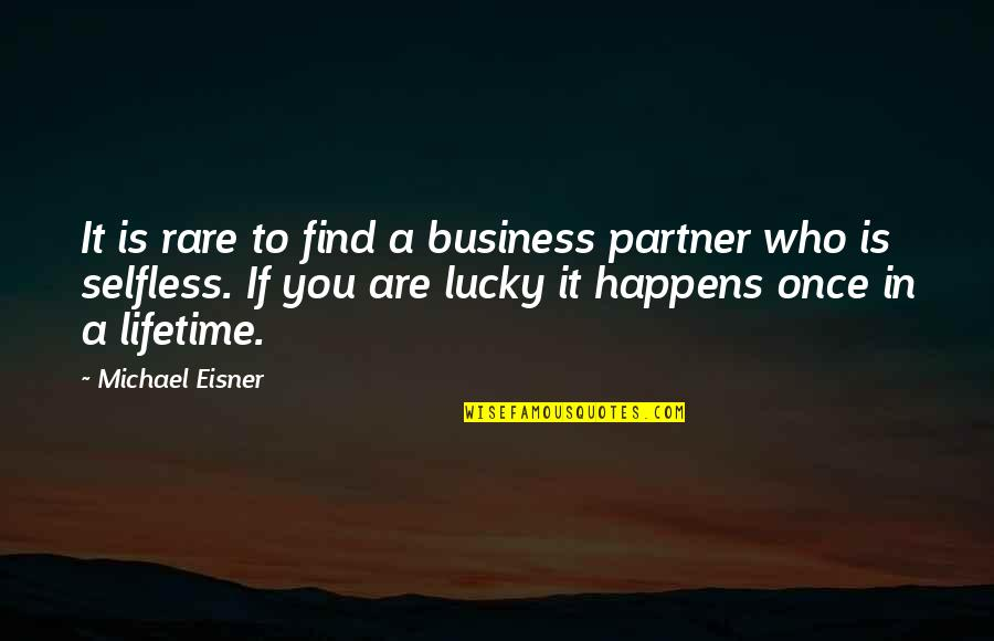 Eisner Quotes By Michael Eisner: It is rare to find a business partner