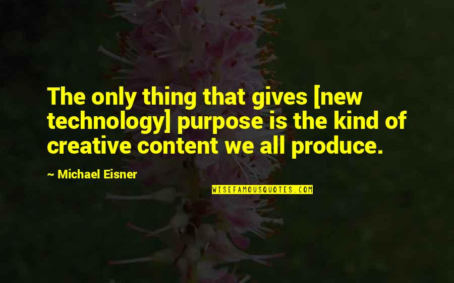 Eisner Quotes By Michael Eisner: The only thing that gives [new technology] purpose