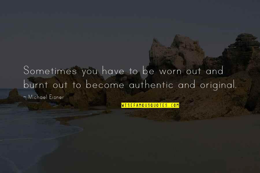 Eisner Quotes By Michael Eisner: Sometimes you have to be worn out and