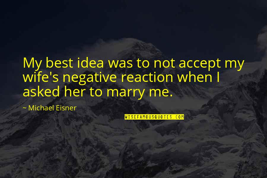 Eisner Quotes By Michael Eisner: My best idea was to not accept my
