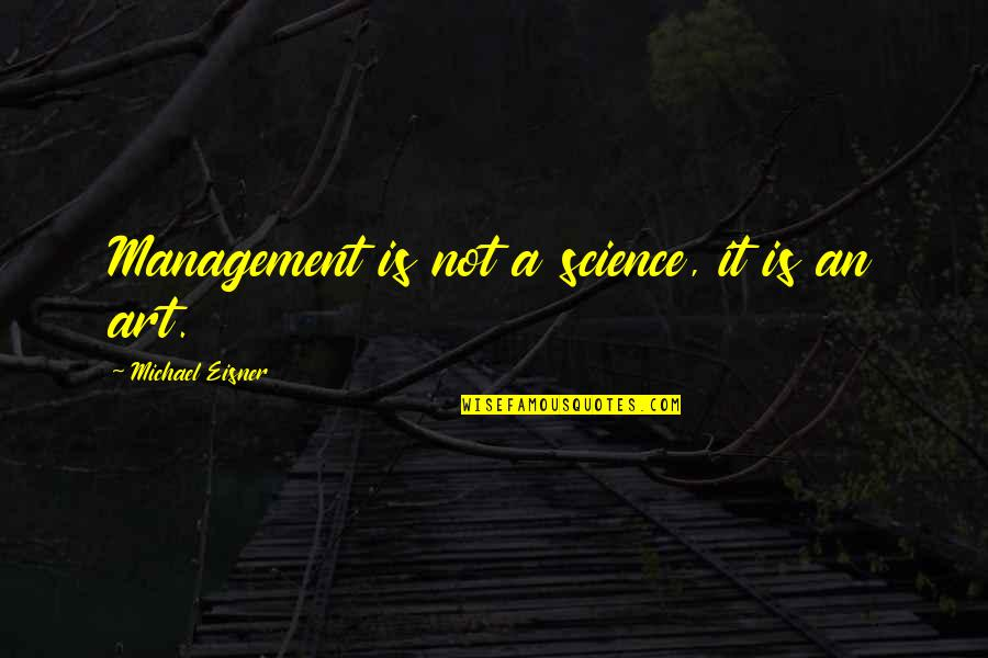 Eisner Quotes By Michael Eisner: Management is not a science, it is an