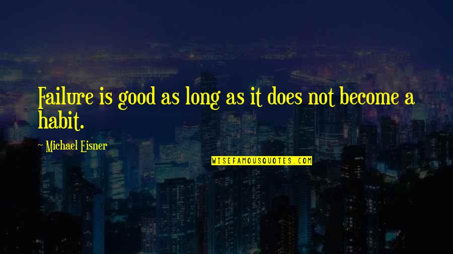 Eisner Quotes By Michael Eisner: Failure is good as long as it does