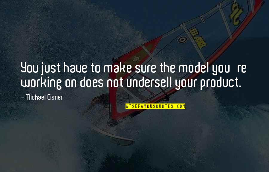 Eisner Quotes By Michael Eisner: You just have to make sure the model