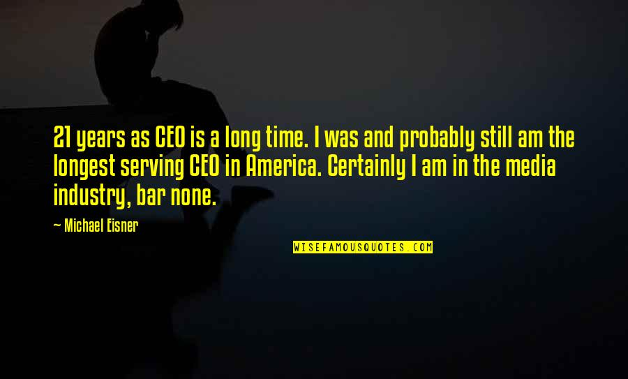 Eisner Quotes By Michael Eisner: 21 years as CEO is a long time.