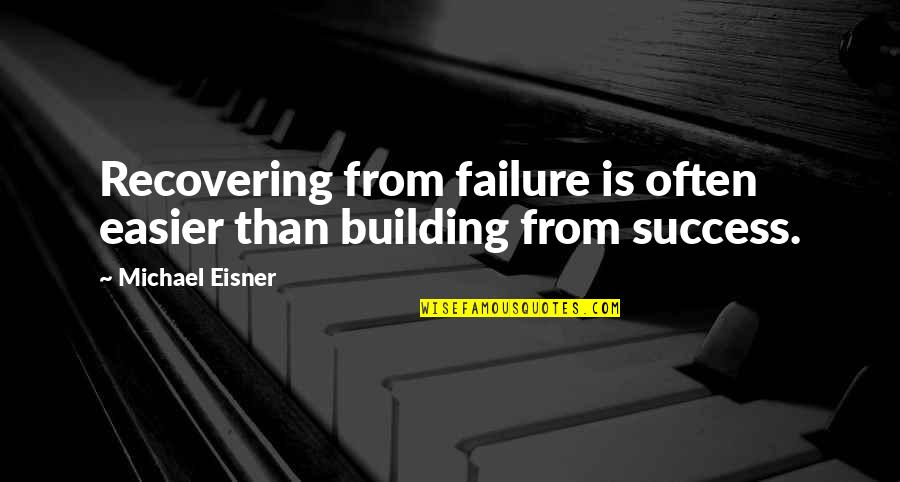 Eisner Quotes By Michael Eisner: Recovering from failure is often easier than building