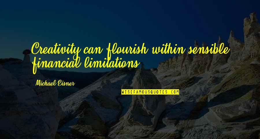 Eisner Quotes By Michael Eisner: Creativity can flourish within sensible financial limitations.