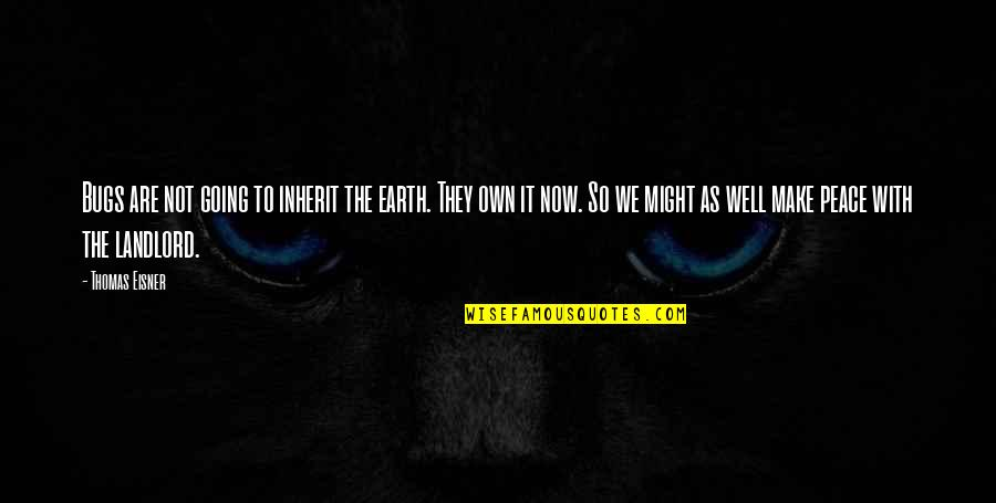 Eisner Quotes By Thomas Eisner: Bugs are not going to inherit the earth.