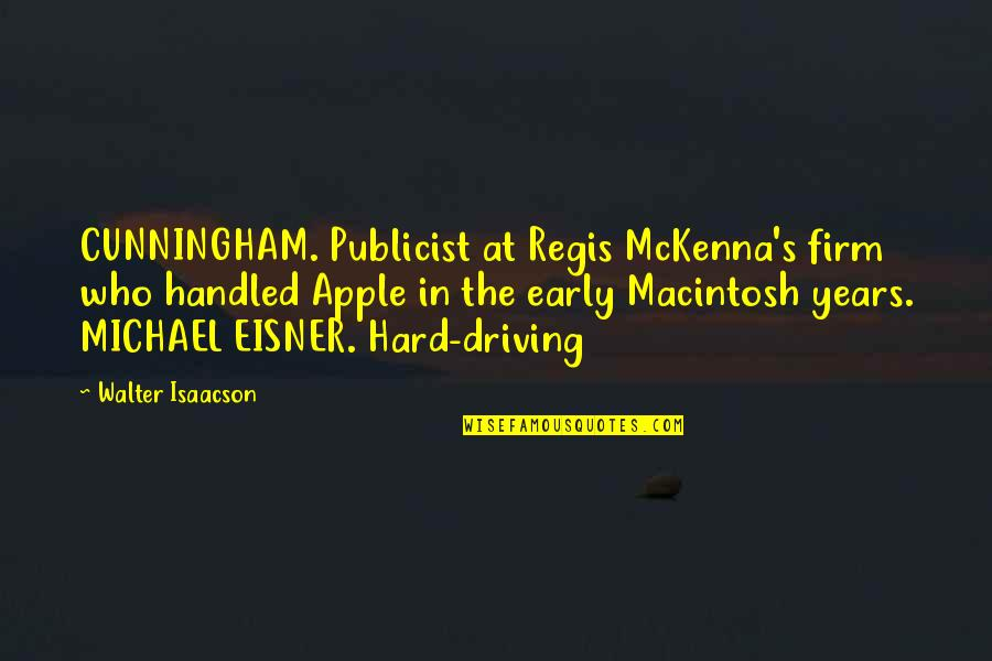 Eisner Quotes By Walter Isaacson: CUNNINGHAM. Publicist at Regis McKenna's firm who handled