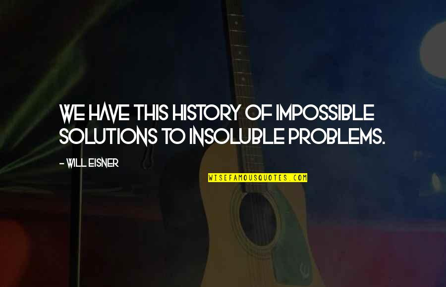 Eisner Quotes By Will Eisner: We have this history of impossible solutions to