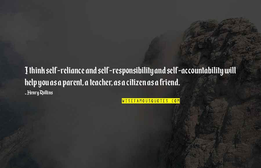 Eithout Quotes By Henry Rollins: I think self-reliance and self-responsibility and self-accountability will