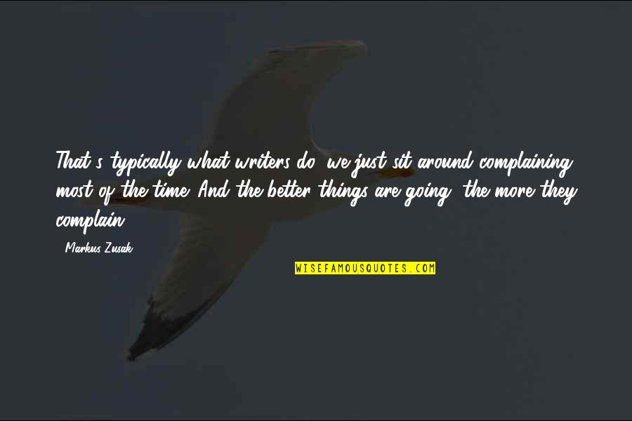 Eithout Quotes By Markus Zusak: That's typically what writers do; we just sit