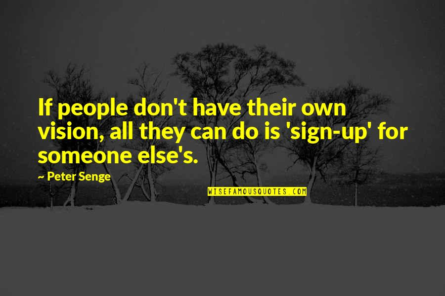 Eithout Quotes By Peter Senge: If people don't have their own vision, all